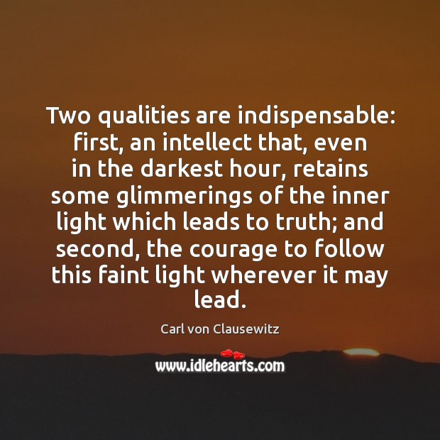 Image, Two qualities are indispensable: first, an intellect that, even in the darkest