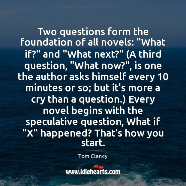 """Two questions form the foundation of all novels: """"What if?"""" and """"What Tom Clancy Picture Quote"""