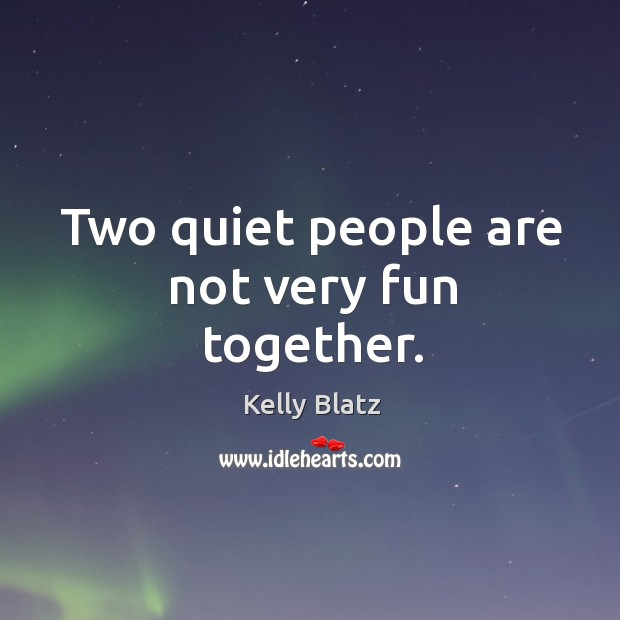 Two quiet people are not very fun together. Image