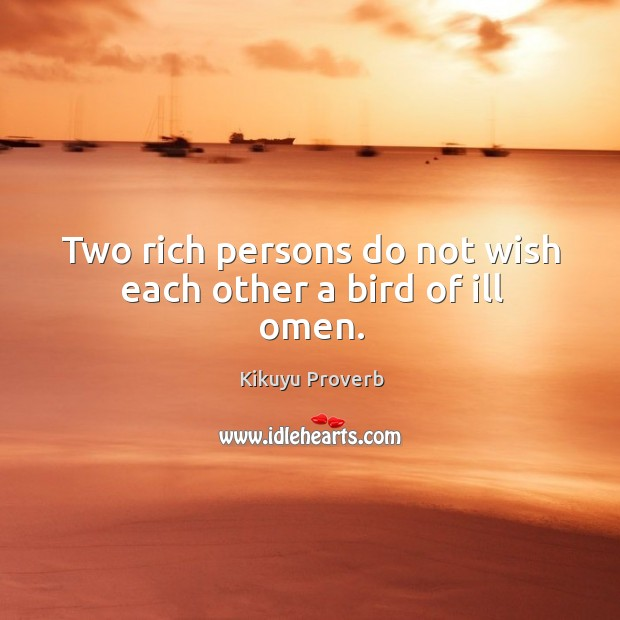 Two rich persons do not wish each other a bird of ill omen. Image