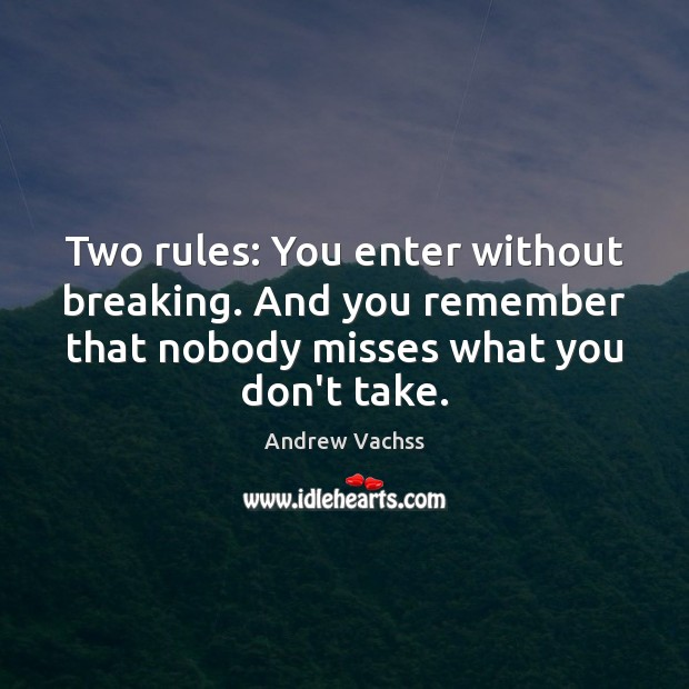 Image, Two rules: You enter without breaking. And you remember that nobody misses