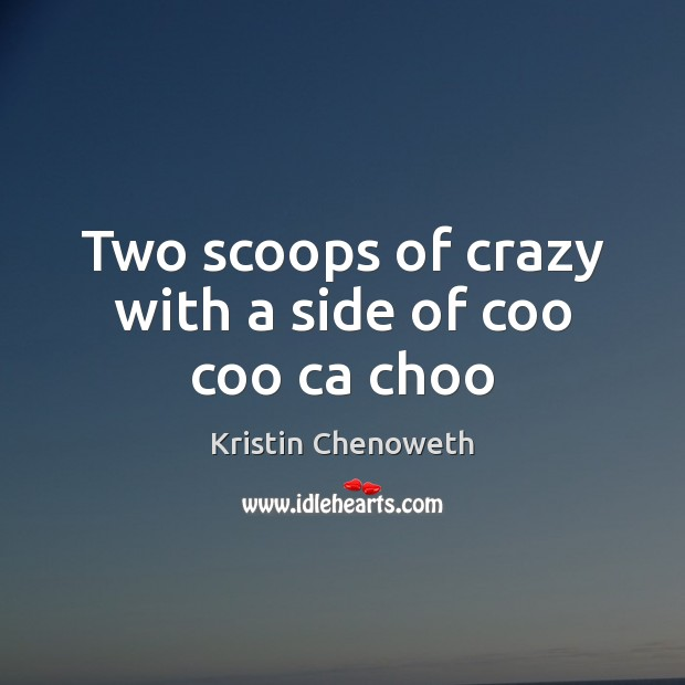 Two scoops of crazy with a side of coo coo ca choo Image