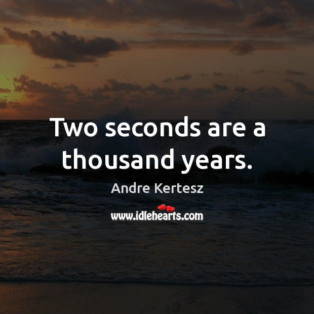 Image, Two seconds are a thousand years.