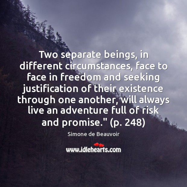 Two separate beings, in different circumstances, face to face in freedom and Simone de Beauvoir Picture Quote