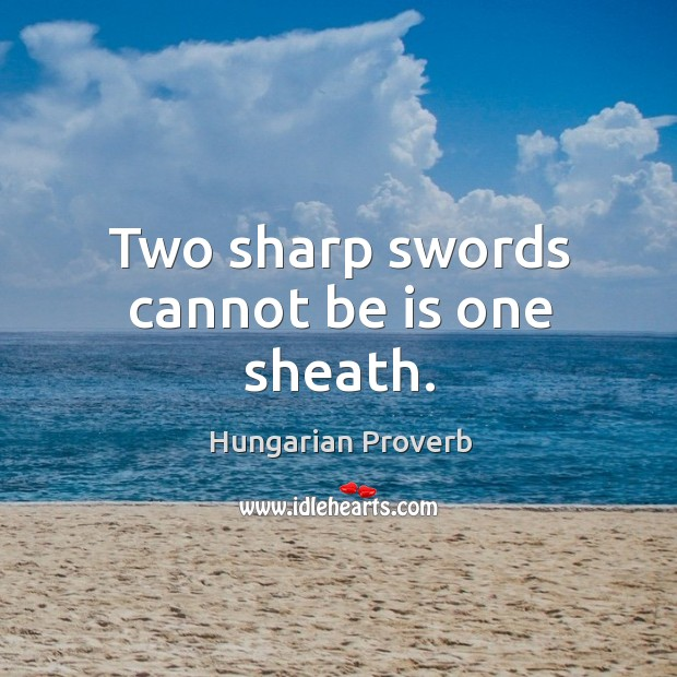 Image, Two sharp swords cannot be is one sheath.