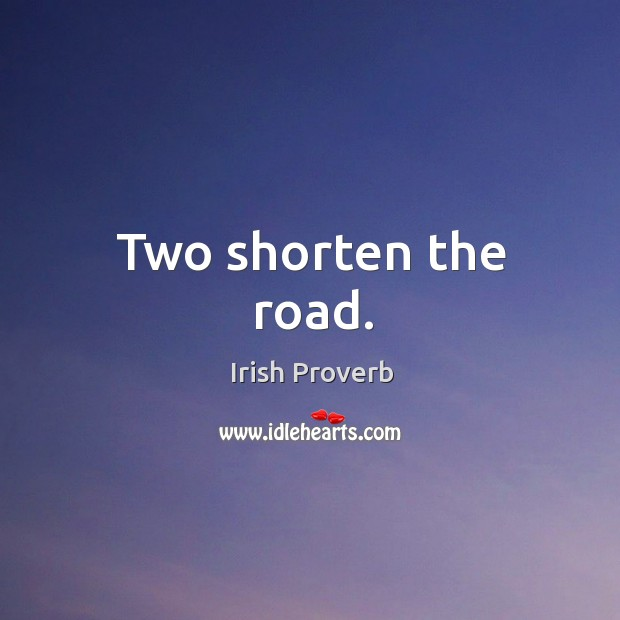 Two shorten the road. Irish Proverbs Image