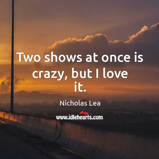 Two shows at once is crazy, but I love it. Nicholas Lea Picture Quote
