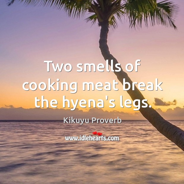 Two smells of cooking meat break the hyena's legs. Kikuyu Proverbs Image