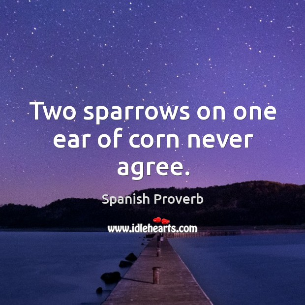 Image, Two sparrows on one ear of corn never agree.