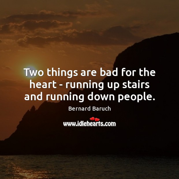 Image, Two things are bad for the heart – running up stairs and running down people.