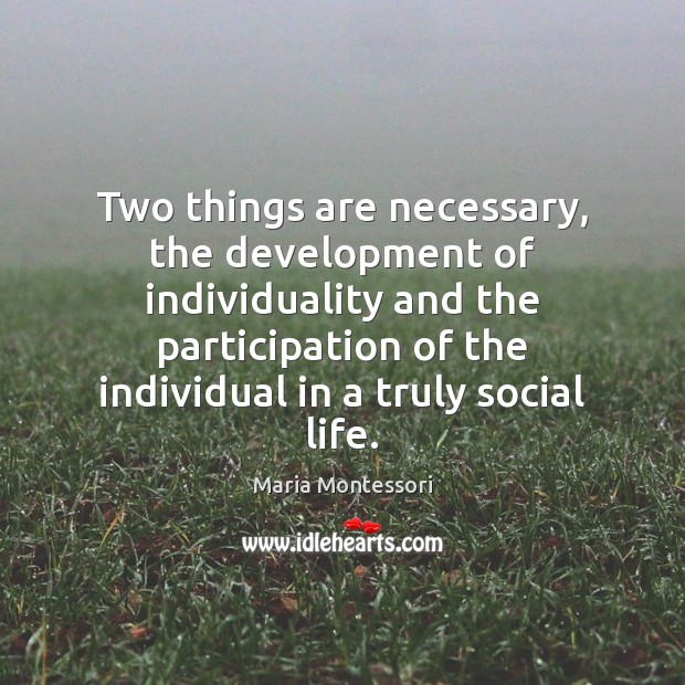 Two things are necessary, the development of individuality and the participation of Image