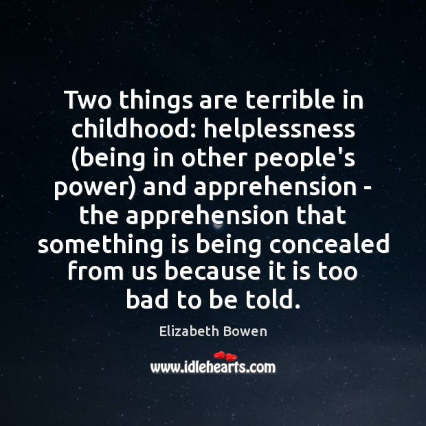 Two things are terrible in childhood: helplessness (being in other people's power) Image
