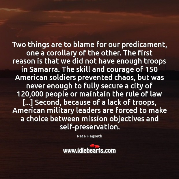 Two things are to blame for our predicament, one a corollary of Pete Hegseth Picture Quote