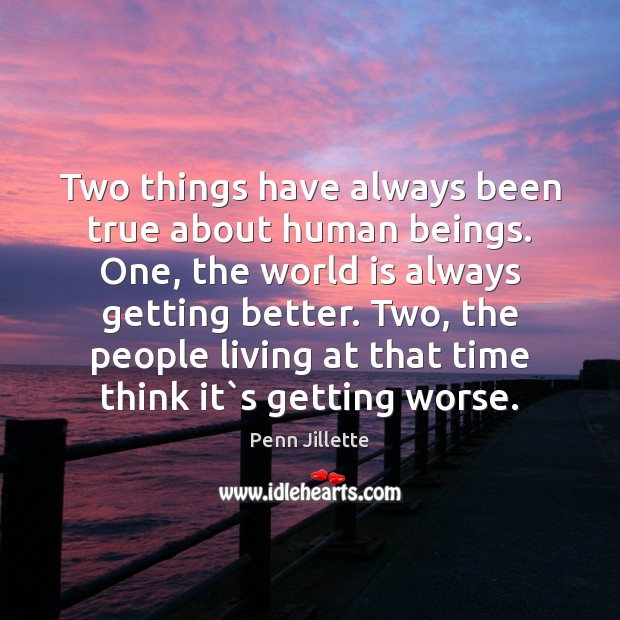 Image, Two things have always been true about human beings. One, the world