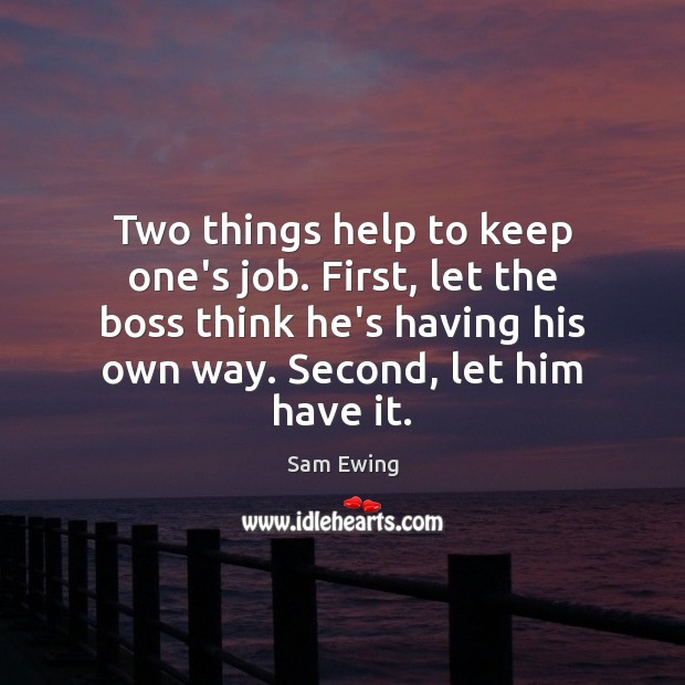 Image, Two things help to keep one's job. First, let the boss think