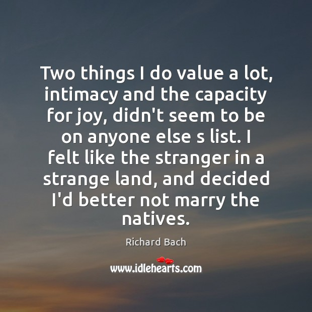 Two things I do value a lot, intimacy and the capacity for Richard Bach Picture Quote