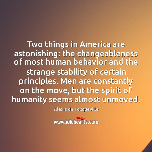 Image, Two things in America are astonishing: the changeableness of most human behavior