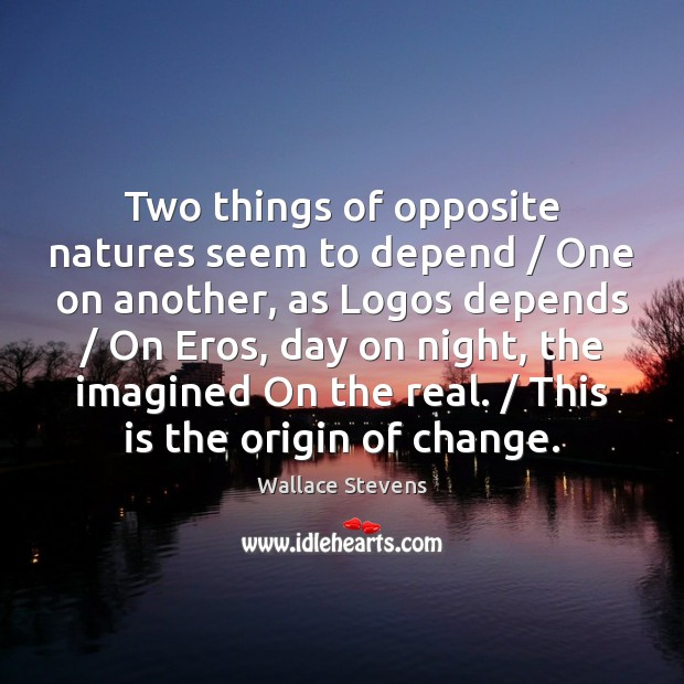 Image, Two things of opposite natures seem to depend / One on another, as