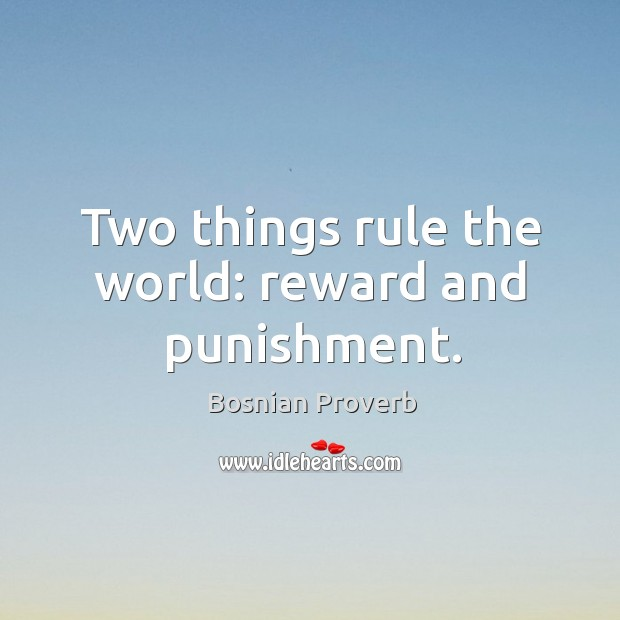 Image, Two things rule the world: reward and punishment.