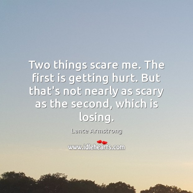 Two things scare me. The first is getting hurt. But that's not Lance Armstrong Picture Quote