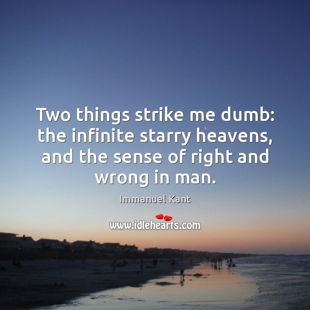 Two things strike me dumb: the infinite starry heavens, and the sense Immanuel Kant Picture Quote