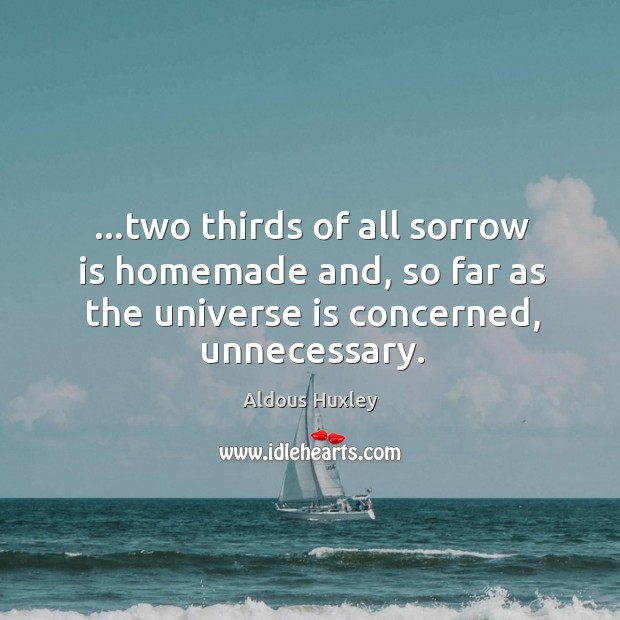Image, …two thirds of all sorrow is homemade and, so far as the
