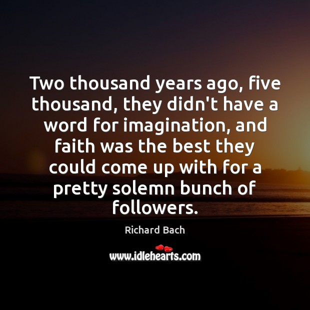 Two thousand years ago, five thousand, they didn't have a word for Richard Bach Picture Quote