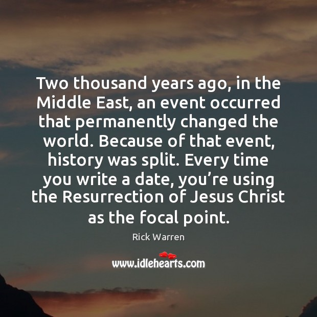 Two thousand years ago, in the Middle East, an event occurred that Rick Warren Picture Quote
