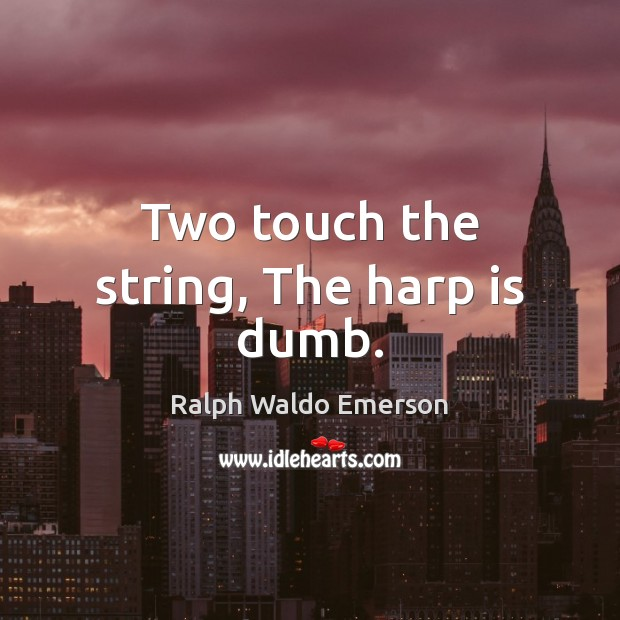 Two touch the string, The harp is dumb. Image