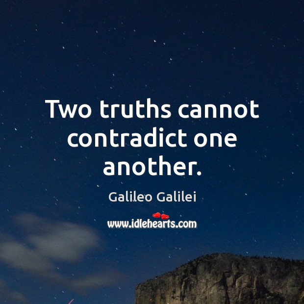 Two truths cannot contradict one another. Galileo Galilei Picture Quote