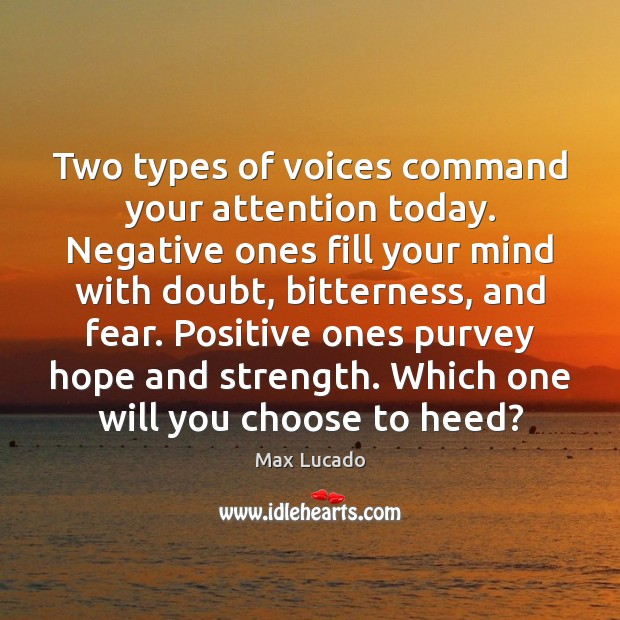 Two types of voices command your attention today. Negative ones fill your Max Lucado Picture Quote