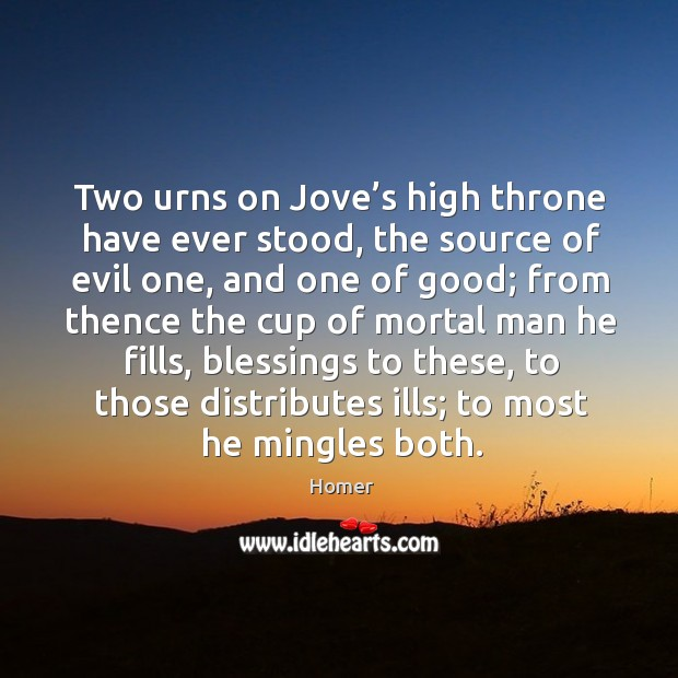 Image, Two urns on jove's high throne have ever stood, the source of evil one