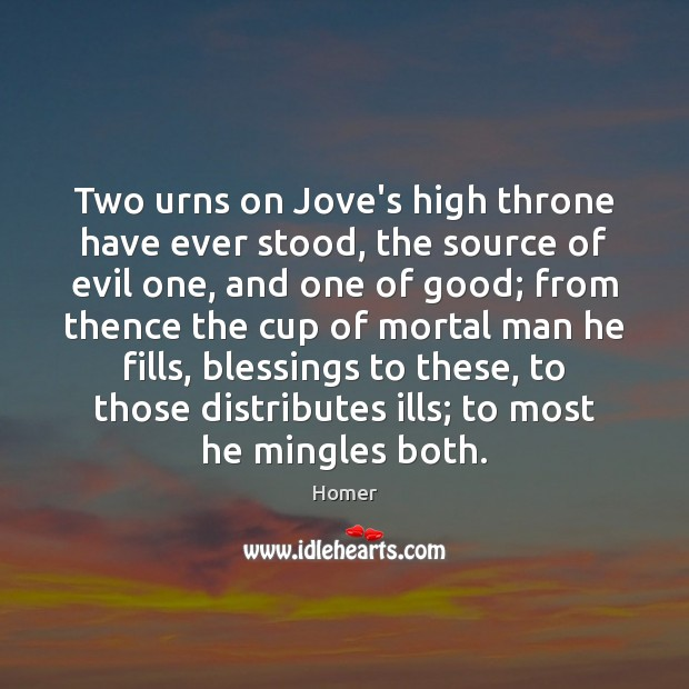Two urns on Jove's high throne have ever stood, the source of Blessings Quotes Image