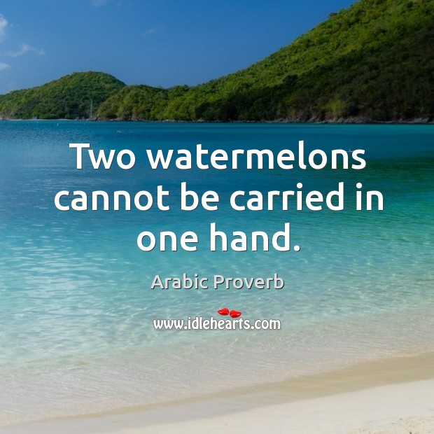 Two watermelons cannot be carried in one hand. Arabic Proverbs Image