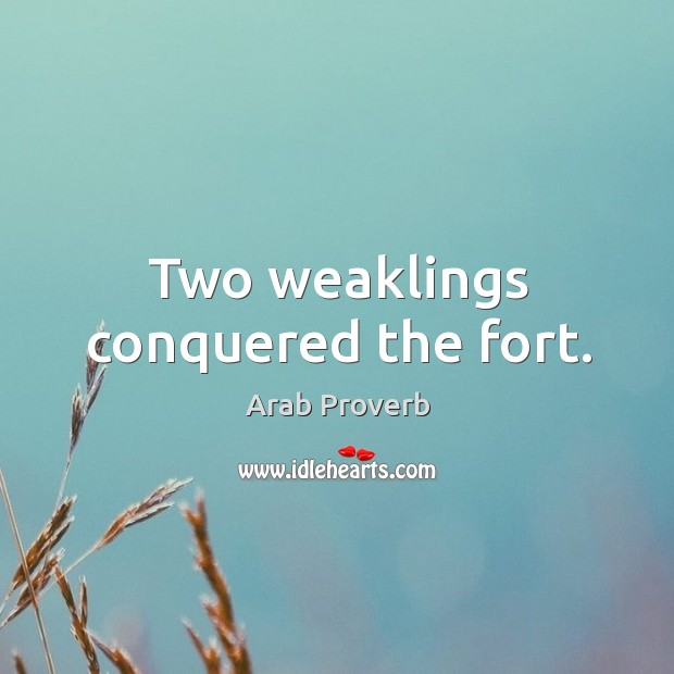 Two weaklings conquered the fort. Arab Proverbs Image