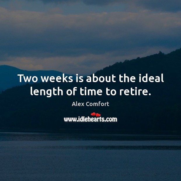 Image, Two weeks is about the ideal length of time to retire.
