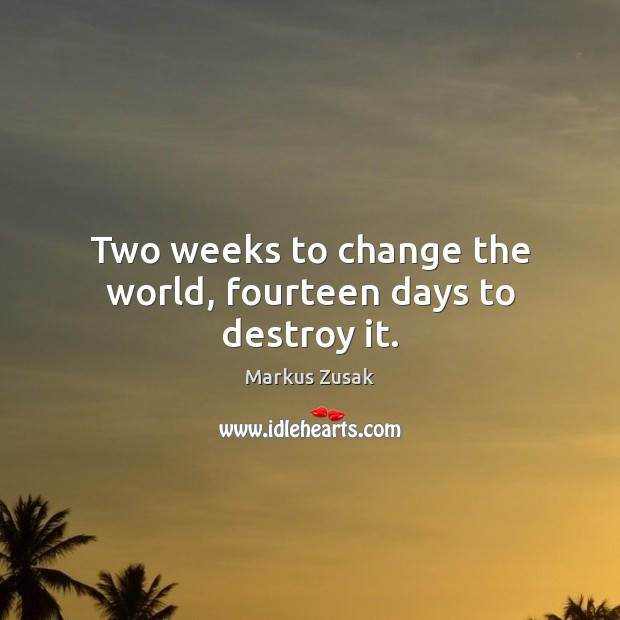 Two weeks to change the world, fourteen days to destroy it. Image