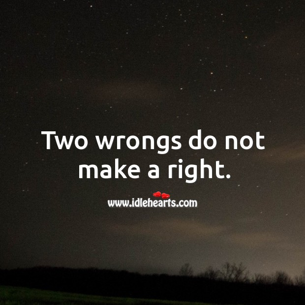 Two wrongs do not make a right. Image