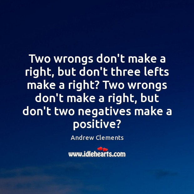 Image, Two wrongs don't make a right, but don't three lefts make a