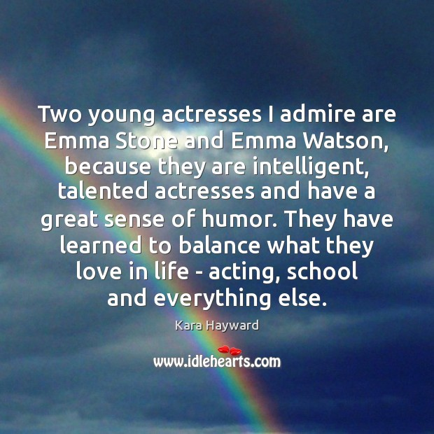 Two young actresses I admire are Emma Stone and Emma Watson, because Image
