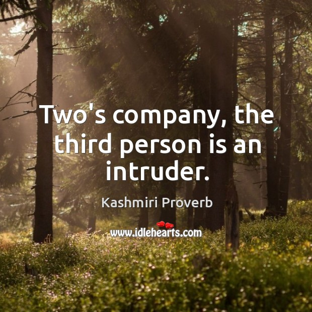 Two's company, the third person is an intruder. Kashmiri Proverbs Image
