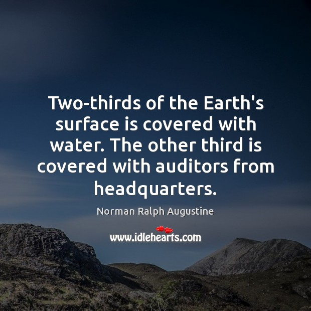 Two-thirds of the Earth's surface is covered with water. The other third Norman Ralph Augustine Picture Quote