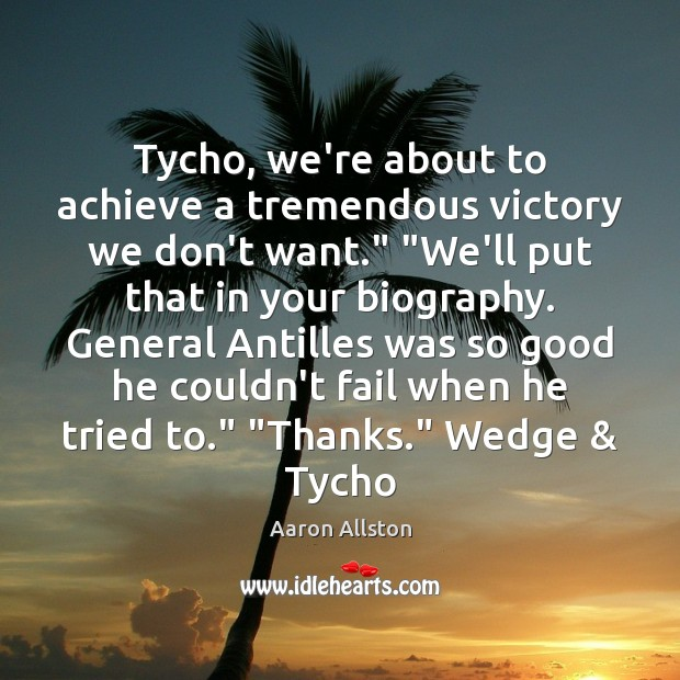 "Image, Tycho, we're about to achieve a tremendous victory we don't want."" ""We'll"