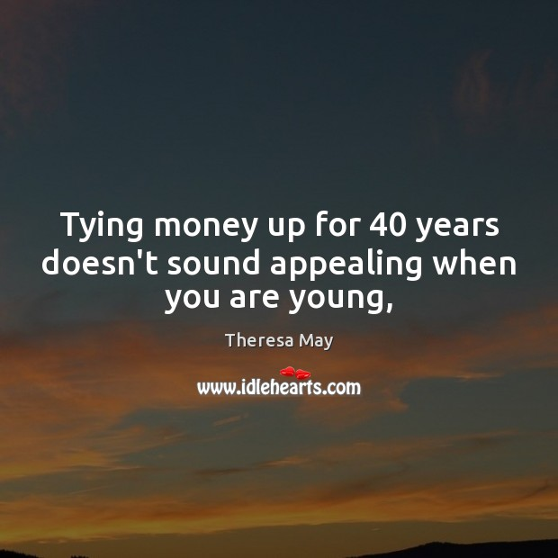 Tying money up for 40 years doesn't sound appealing when you are young, Image