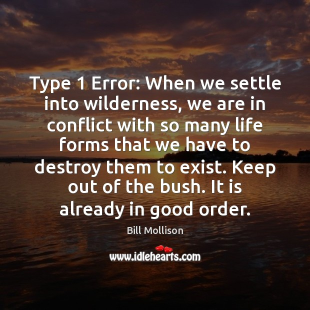 Image, Type 1 Error: When we settle into wilderness, we are in conflict with
