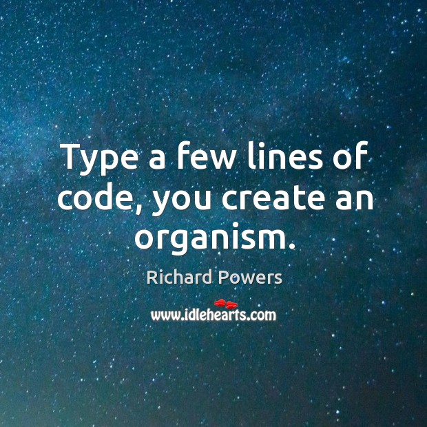 Type a few lines of code, you create an organism. Image