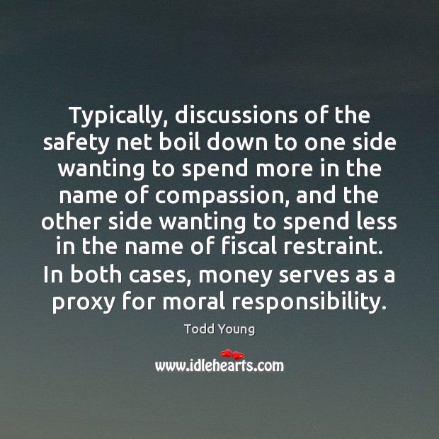 Typically, discussions of the safety net boil down to one side wanting Image