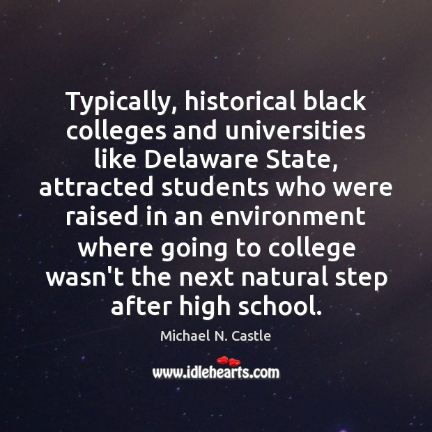 Typically, historical black colleges and universities like Delaware State, attracted students who Environment Quotes Image