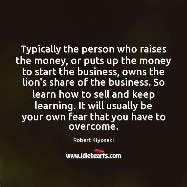 Typically the person who raises the money, or puts up the money Image