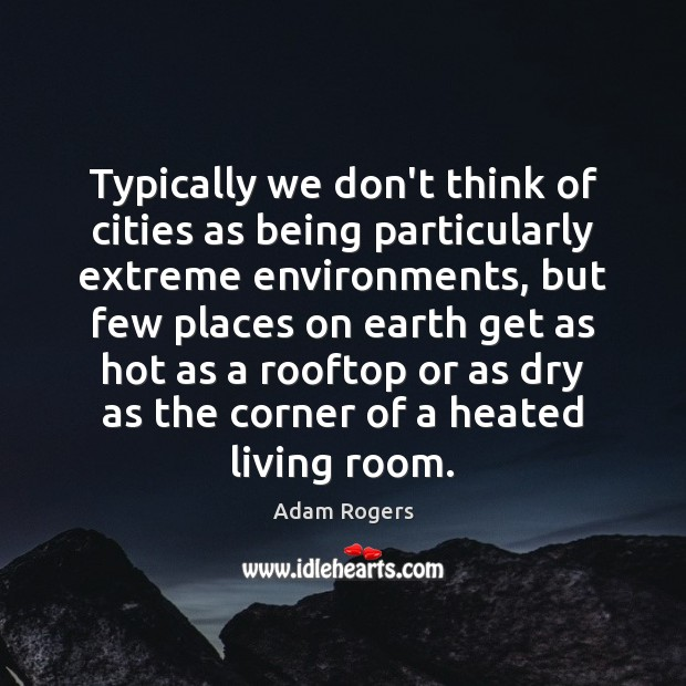Typically we don't think of cities as being particularly extreme environments, but Image